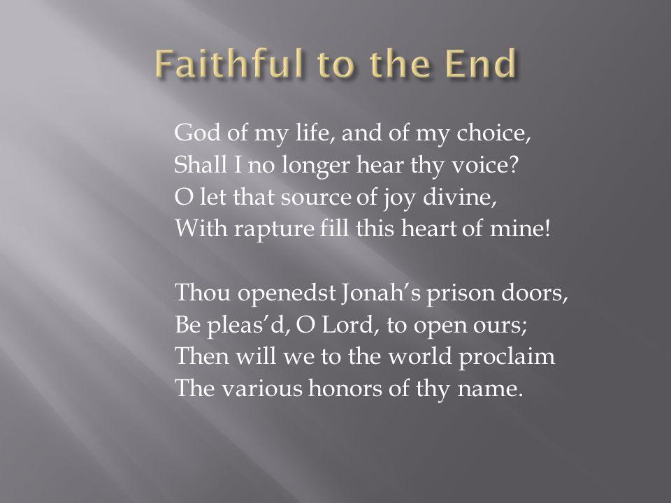 God of my life, and of my choice, Shall I no longer hear thy voice.