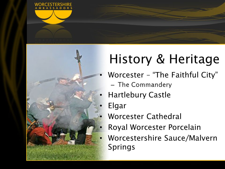 History & Heritage Worcester – The Faithful City – The Commandery Hartlebury Castle Elgar Worcester Cathedral Royal Worcester Porcelain Worcestershire Sauce/Malvern Springs