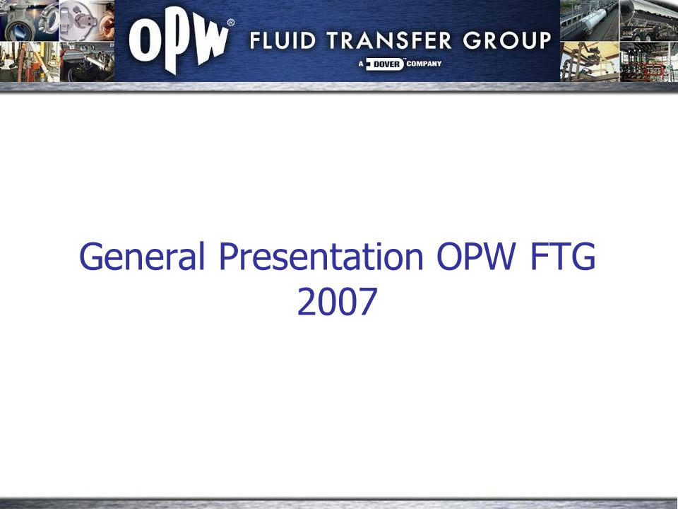 OPW-FTG HISTORY 1892started in Cincinnati-OH started as aluminum molding manufacturer.