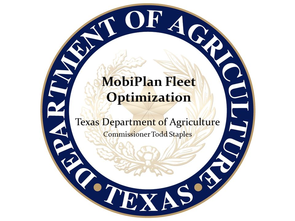 MobiPlan Fleet Optimization Texas Department of Agriculture Commissioner Todd Staples