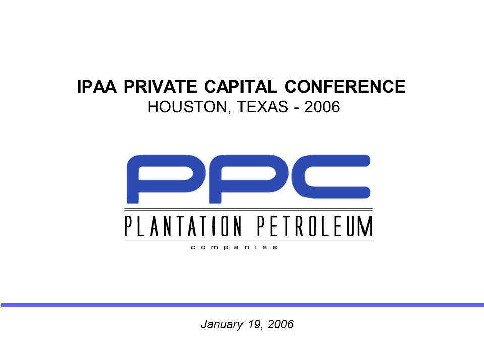 IPAA PRIVATE CAPITAL CONFERENCE HOUSTON, TEXAS - 2006 January 19, 2006