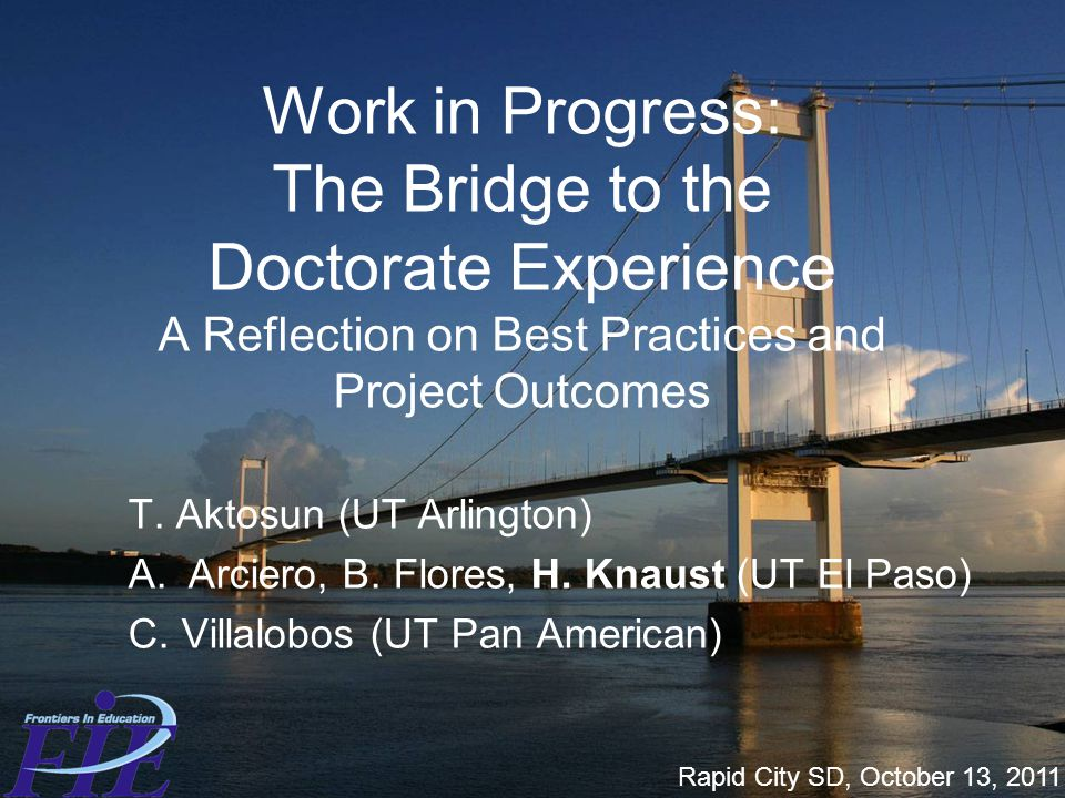 Work in Progress: The Bridge to the Doctorate Experience A Reflection on Best Practices and Project Outcomes T.