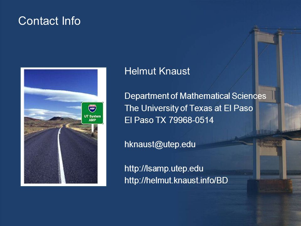 Contact Info Helmut Knaust Department of Mathematical Sciences The University of Texas at El Paso El Paso TX 79968-0514 hknaust@utep.edu http://lsamp.utep.edu http://helmut.knaust.info/BD