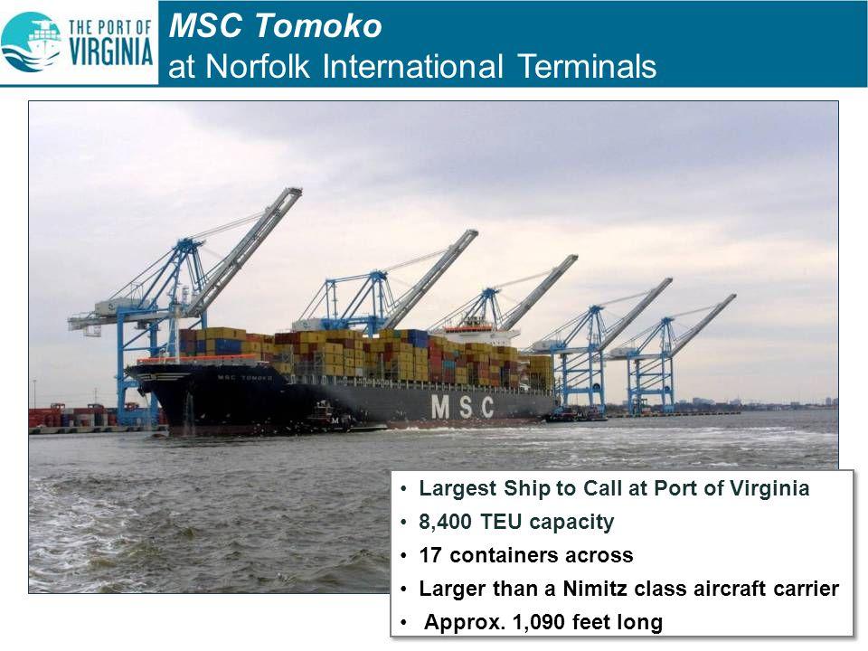 MSC Tomoko at Norfolk International Terminals Largest Ship to Call at Port of Virginia 8,400 TEU capacity 17 containers across Larger than a Nimitz class aircraft carrier Approx.