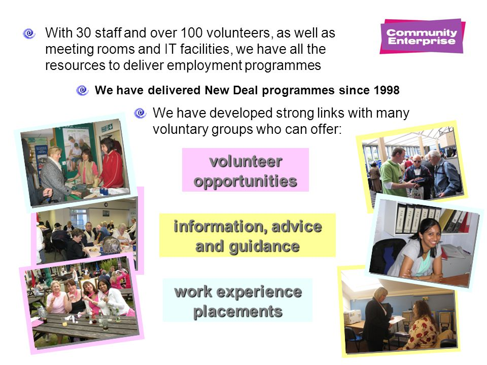 With 30 staff and over 100 volunteers, as well as meeting rooms and IT facilities, we have all the resources to deliver employment programmes We have