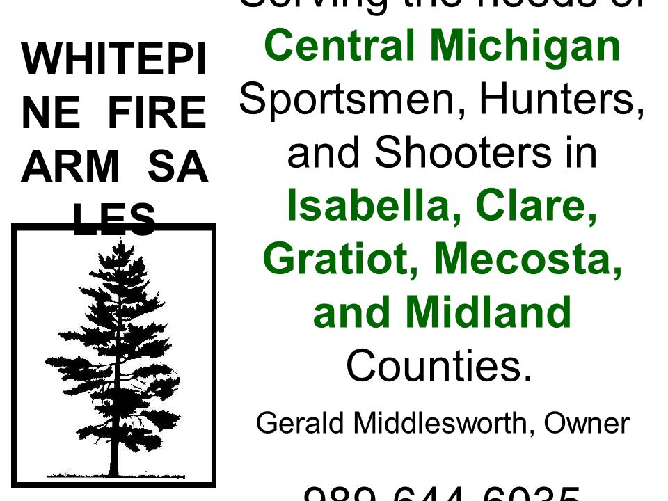Serving the needs of Central Michigan Sportsmen, Hunters, and Shooters in Isabella, Clare, Gratiot, Mecosta, and Midland Counties.