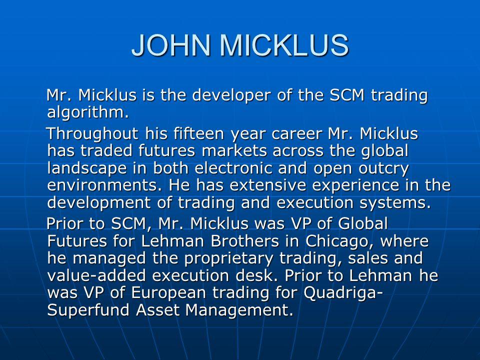 JOHN MICKLUS Mr.Micklus is the developer of the SCM trading algorithm.