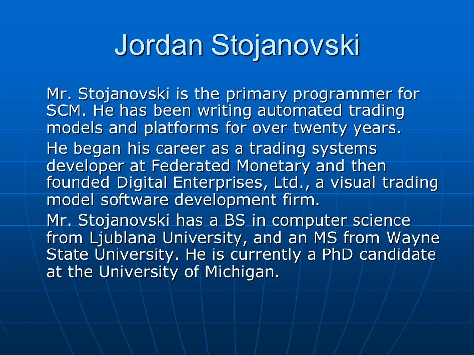 Jordan Stojanovski Mr.Stojanovski is the primary programmer for SCM.