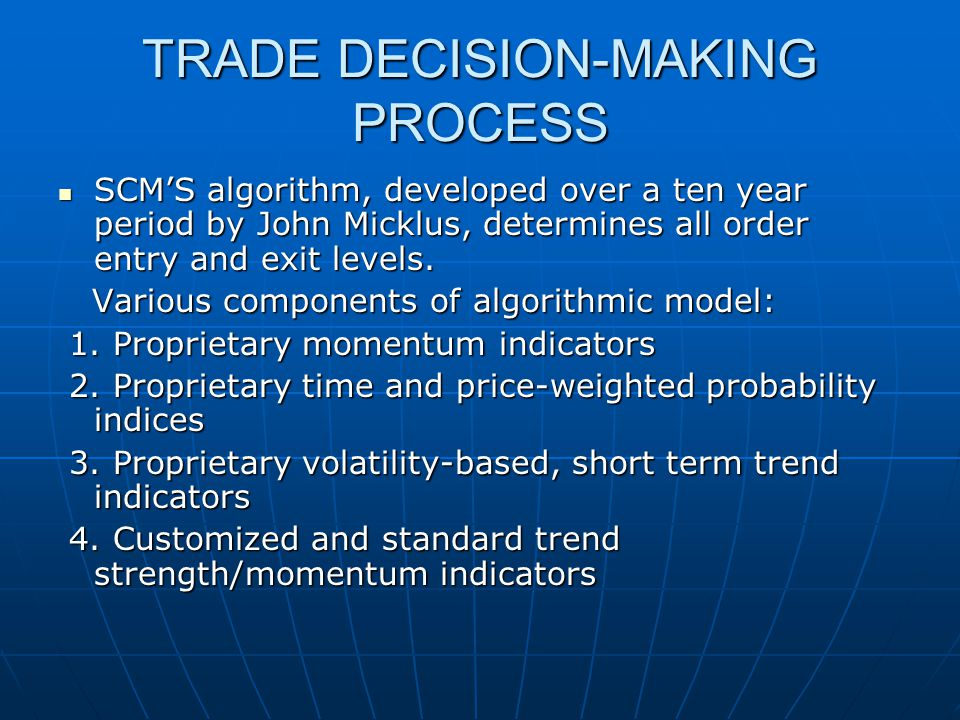 TRADE DECISION-MAKING PROCESS SCM'S algorithm, developed over a ten year period by John Micklus, determines all order entry and exit levels.