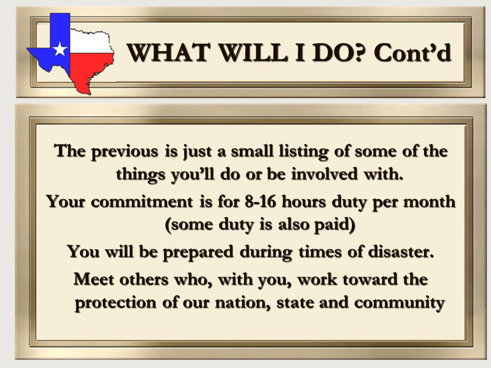 WHAT WILL I DO? Cont'd The previous is just a small listing of some of the things you'll do or be involved with. Your commitment is for 8-16 hours dut