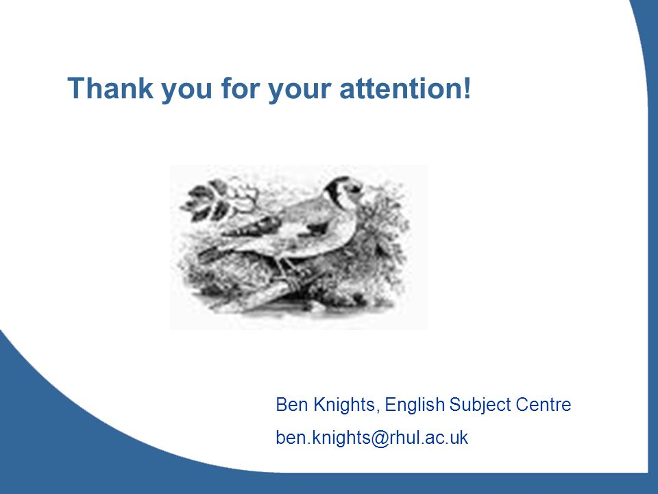 Thank you for your attention! Ben Knights, English Subject Centre ben.knights@rhul.ac.uk