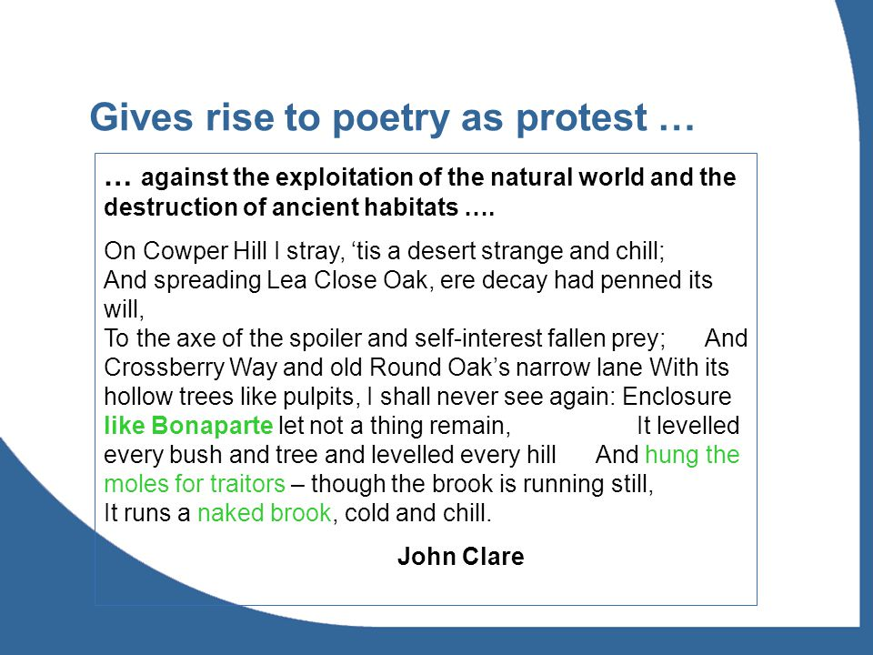 Gives rise to poetry as protest … … against the exploitation of the natural world and the destruction of ancient habitats ….