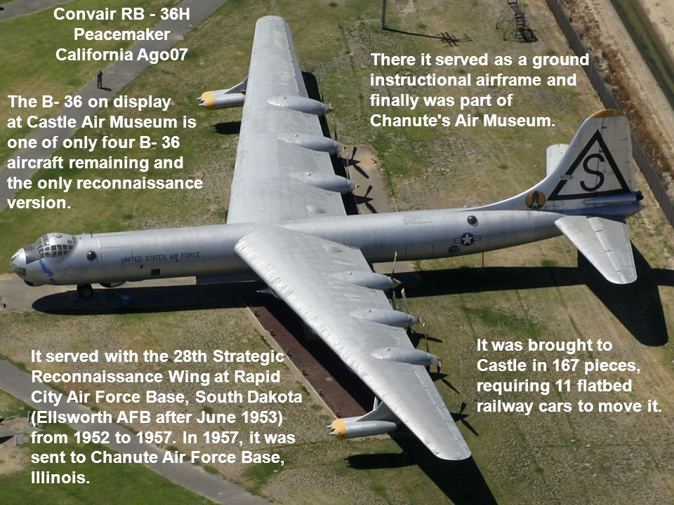 The B- 36 on display at Castle Air Museum is one of only four B- 36 aircraft remaining and the only reconnaissance version.