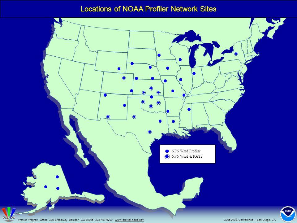 NPN Wind Profiler NPN Wind & RASS 2005 AMS Conference – San Diego, CAProfiler Program Office 325 Broadway Boulder, CO 80305 303-497-6200 www.profiler.noaa.gov Locations of NOAA Profiler Network Sites