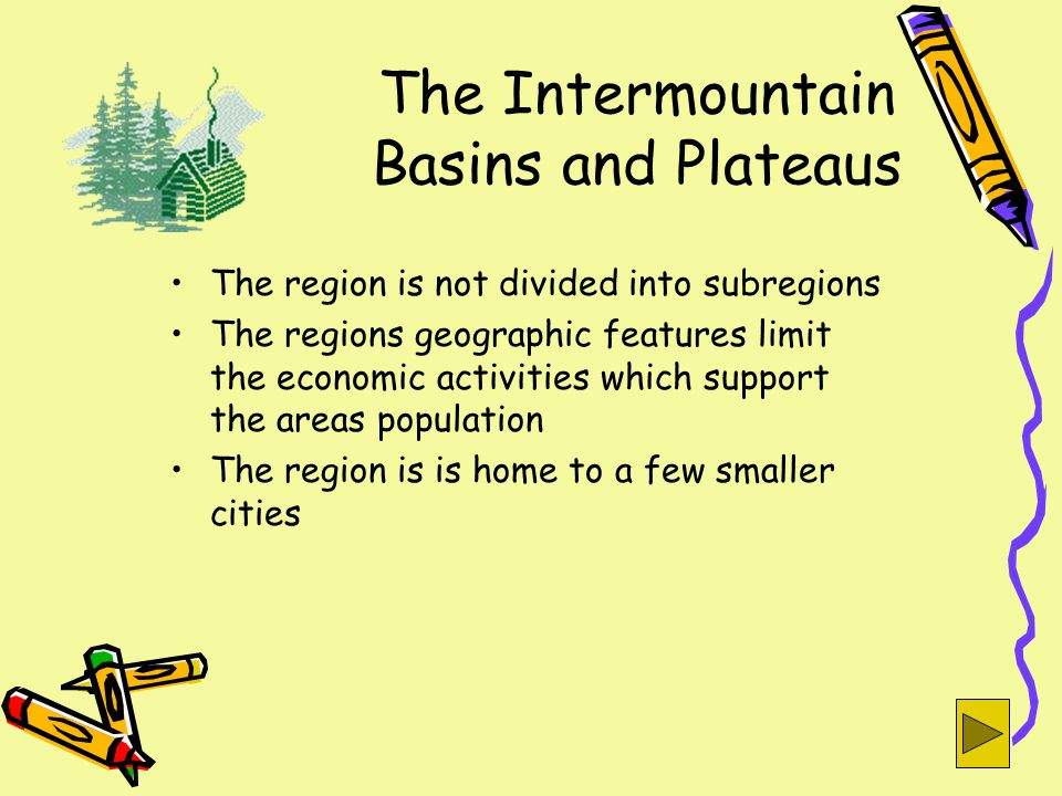 The Intermountain Basins and Plateaus The region is not divided into subregions The regions geographic features limit the economic activities which support the areas population The region is is home to a few smaller cities
