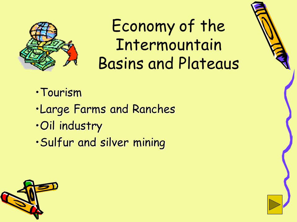 Economy of the Intermountain Basins and Plateaus TourismTourism Large Farms and RanchesLarge Farms and Ranches Oil industryOil industry Sulfur and silver miningSulfur and silver mining