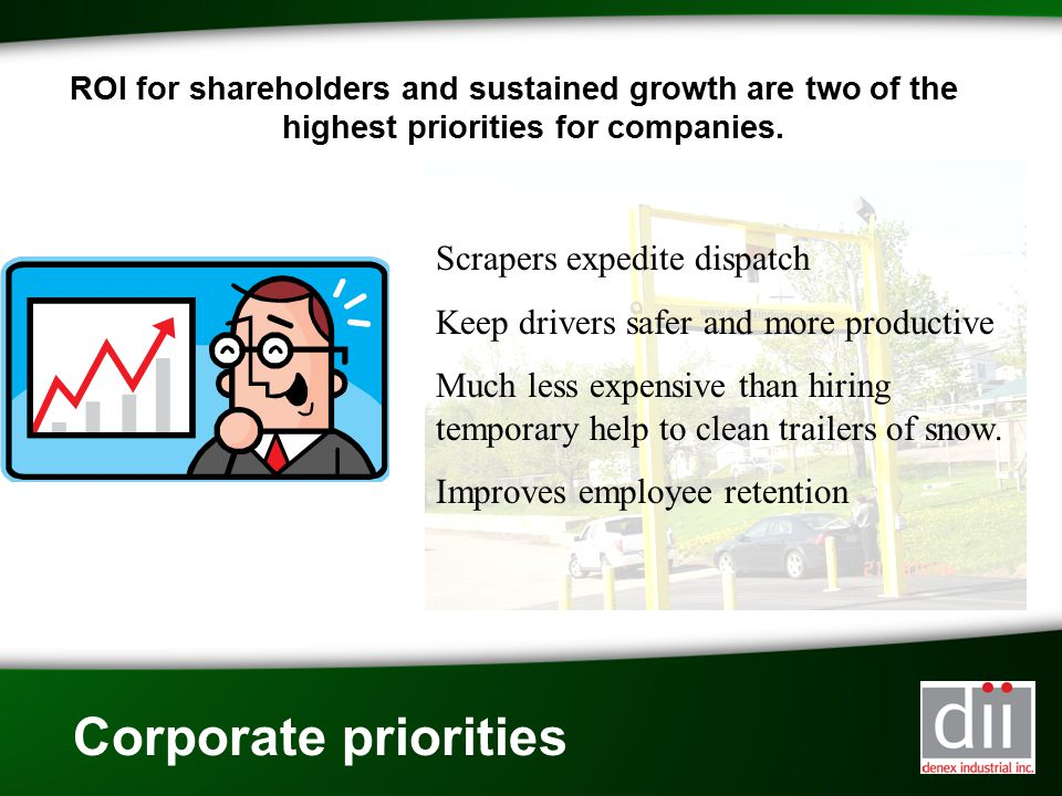 Corporate priorities ROI for shareholders and sustained growth are two of the highest priorities for companies. Scrapers expedite dispatch Keep driver