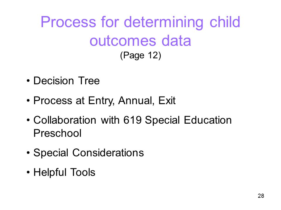 28 Process for determining child outcomes data (Page 12) Decision Tree Process at Entry, Annual, Exit Collaboration with 619 Special Education Prescho