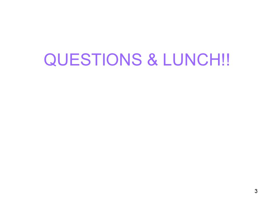 3 QUESTIONS & LUNCH!!