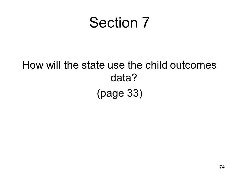 74 Section 7 How will the state use the child outcomes data? (page 33)