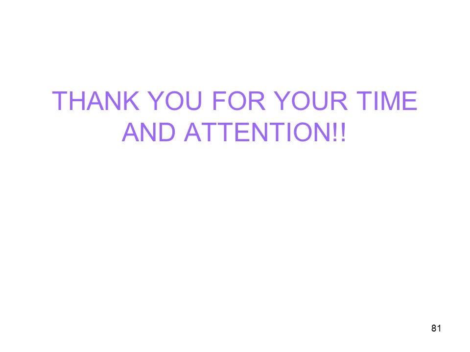 81 THANK YOU FOR YOUR TIME AND ATTENTION!!