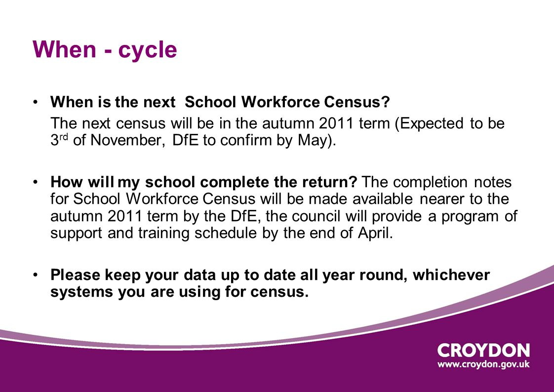 When - cycle When is the next School Workforce Census.