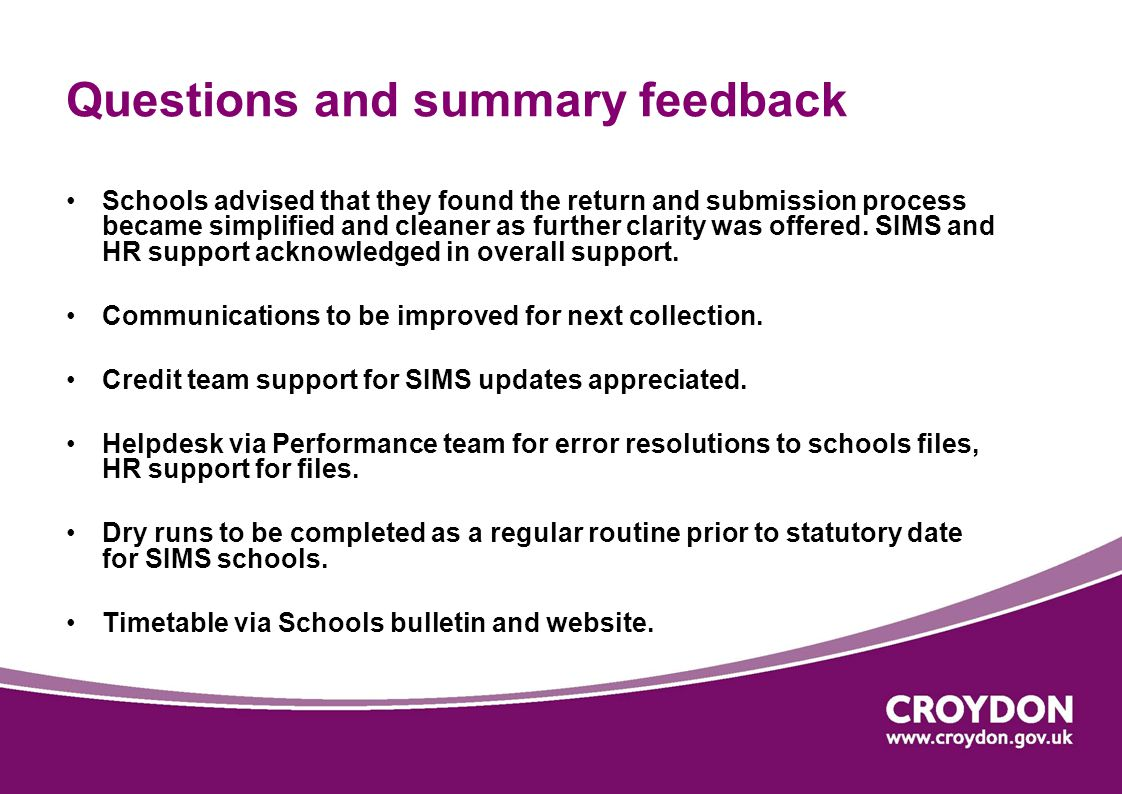 Questions and summary feedback Schools advised that they found the return and submission process became simplified and cleaner as further clarity was