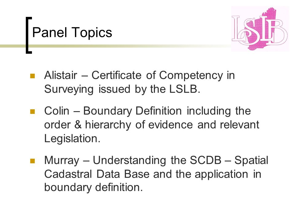 Panel Topics Alistair – Certificate of Competency in Surveying issued by the LSLB.