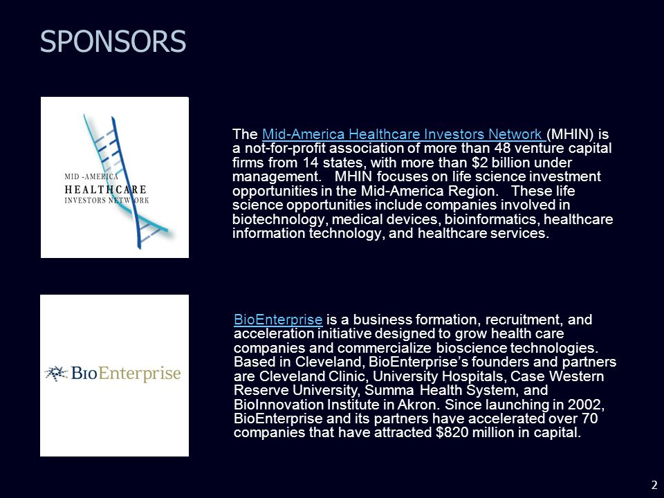 2 SPONSORS The Mid-America Healthcare Investors Network (MHIN) is a not-for-profit association of more than 48 venture capital firms from 14 states, with more than $2 billion under management.