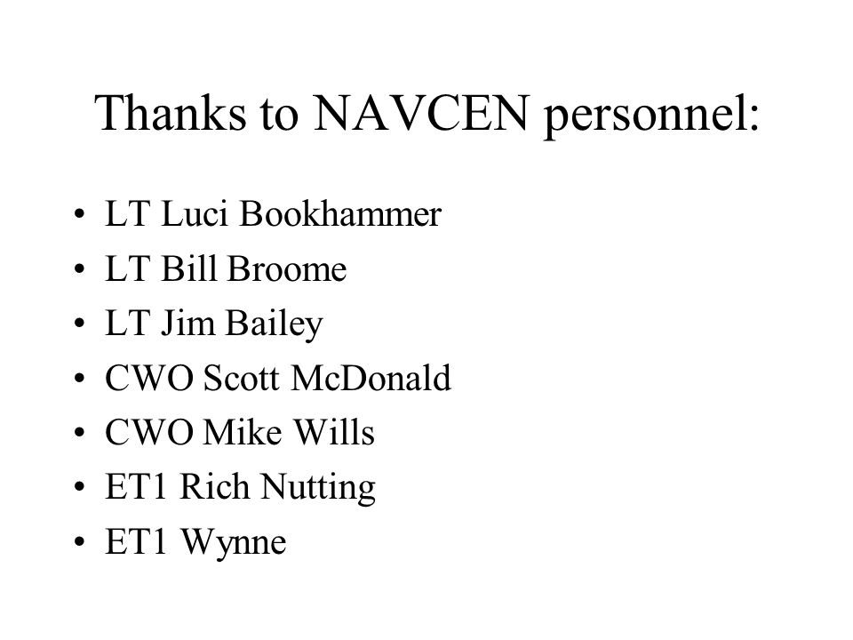 Thanks to NAVCEN personnel: LT Luci Bookhammer LT Bill Broome LT Jim Bailey CWO Scott McDonald CWO Mike Wills ET1 Rich Nutting ET1 Wynne
