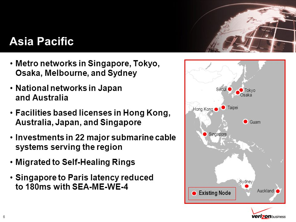 6 Asia Pacific Metro networks in Singapore, Tokyo, Osaka, Melbourne, and Sydney National networks in Japan and Australia Facilities based licenses in Hong Kong, Australia, Japan, and Singapore Investments in 22 major submarine cable systems serving the region Migrated to Self-Healing Rings Singapore to Paris latency reduced to 180ms with SEA-ME-WE-4 Hong Kong Sydney Auckland Tokyo Osaka Seoul Singapore Taipei Guam Existing Node