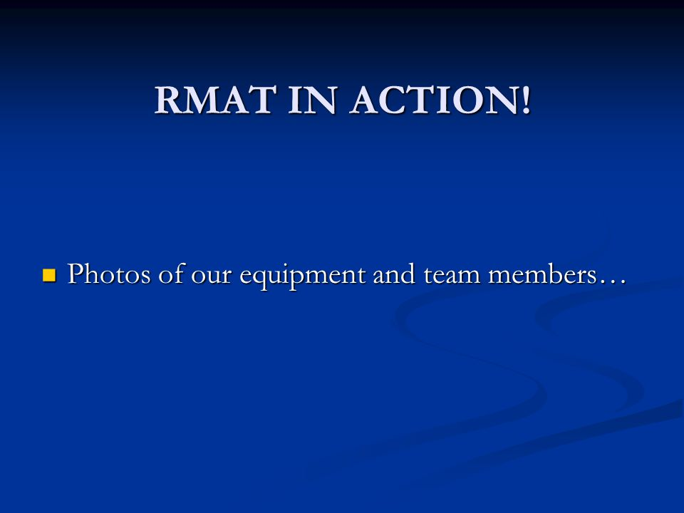 RMAT IN ACTION! Photos of our equipment and team members… Photos of our equipment and team members…
