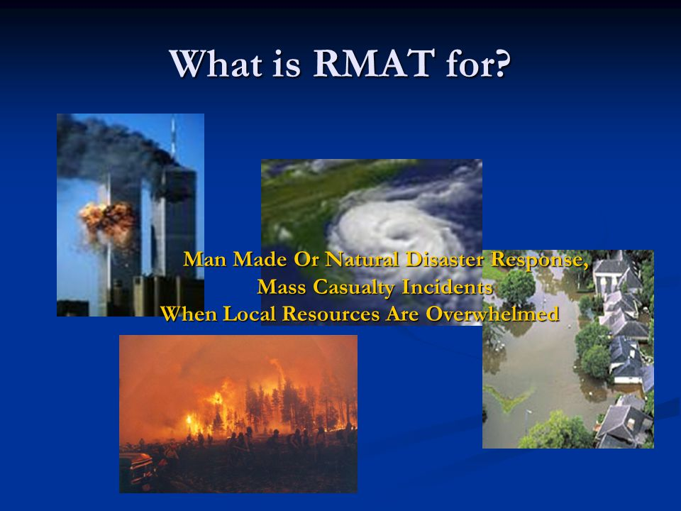 What is RMAT for? Man Made Or Natural Disaster Response, Mass Casualty Incidents Man Made Or Natural Disaster Response, Mass Casualty Incidents When L