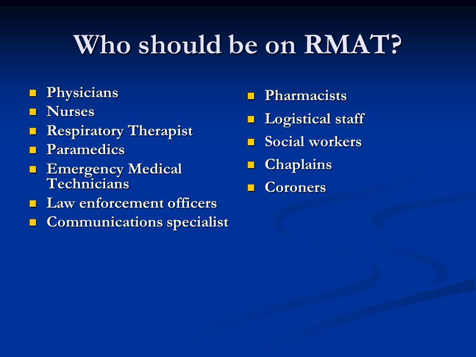 Who should be on RMAT? Physicians Physicians Nurses Nurses Respiratory Therapist Respiratory Therapist Paramedics Paramedics Emergency Medical Technic