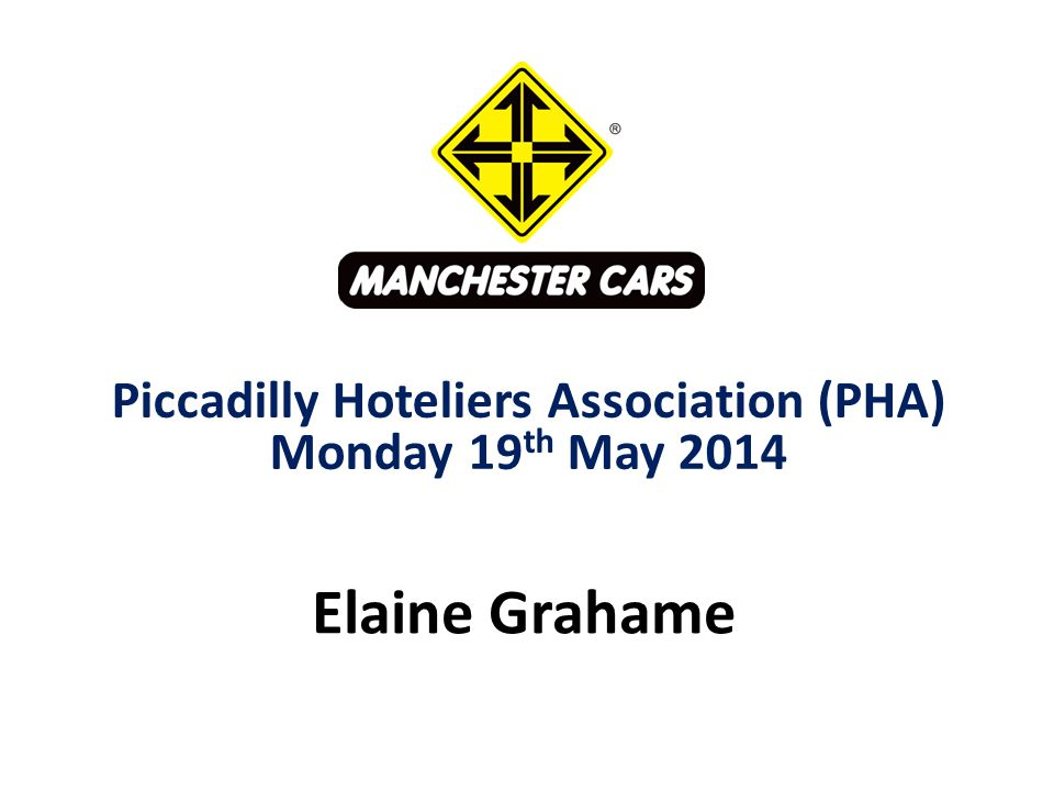 Elaine Grahame Piccadilly Hoteliers Association (PHA) Monday 19 th May 2014