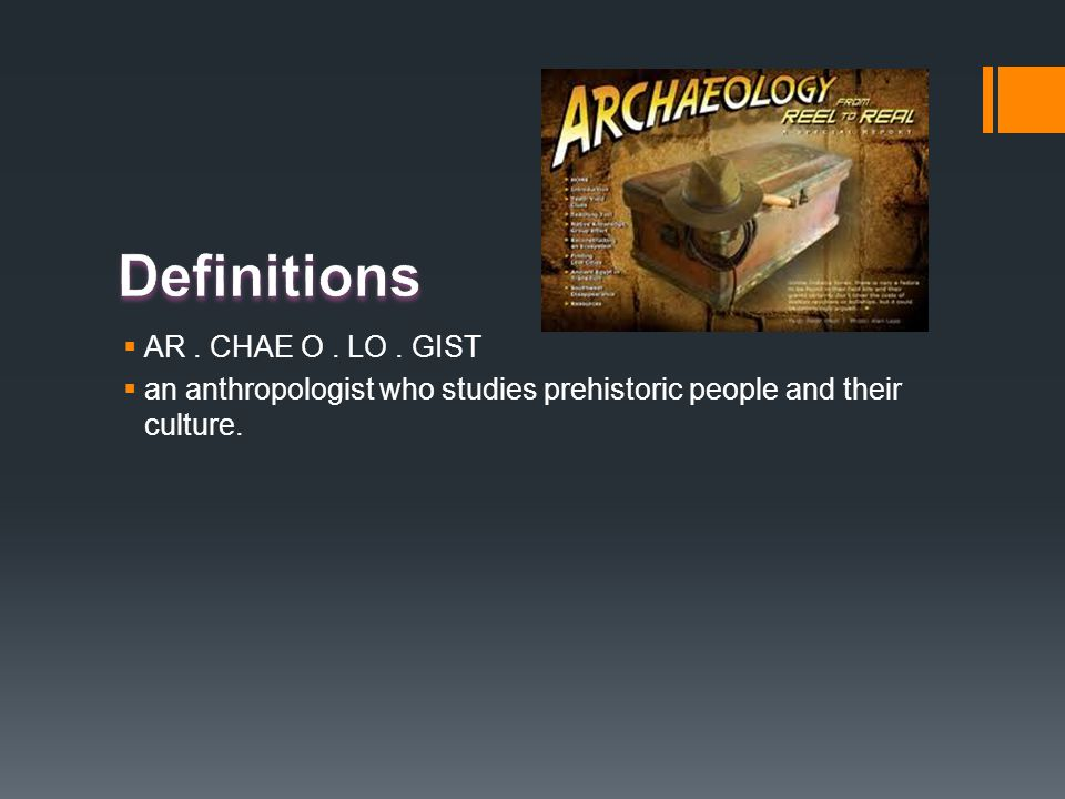  AR. CHAE O. LO. GIST  an anthropologist who studies prehistoric people and their culture.