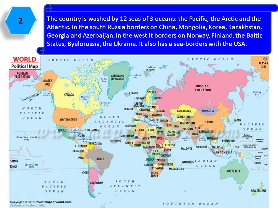 2 2 The country is washed by 12 seas of 3 oceans: the Pacific, the Arctic and the Atlantic. In the south Russia borders on China, Mongolia, Korea, Kaz