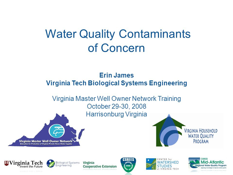 Overview General recommendations of VAHWQP and VAMWON EPA public drinking water standards General water quality indicators Specific health concerns, nuisance problems, or nearby landuses Specific contaminants common in VA 2