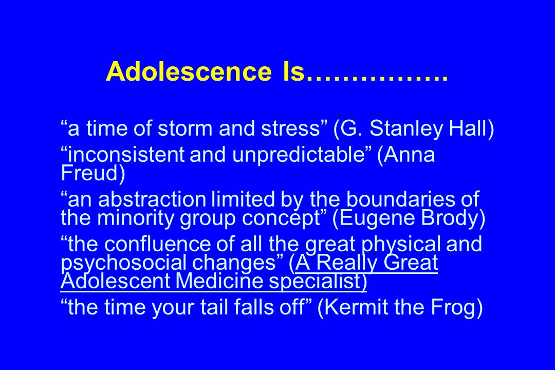 Adolescence Is……………. a time of storm and stress (G.
