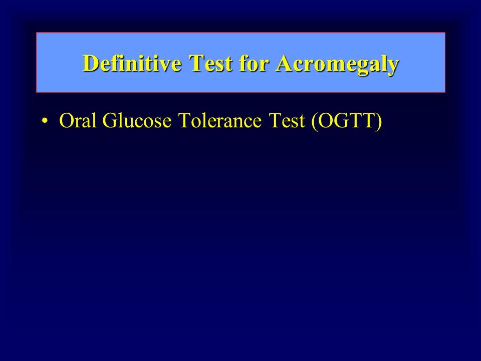 Definitive Test for Acromegaly Oral Glucose Tolerance Test (OGTT)