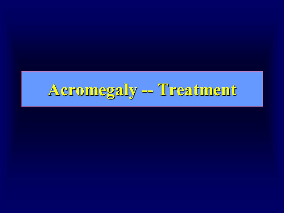 Acromegaly -- Treatment