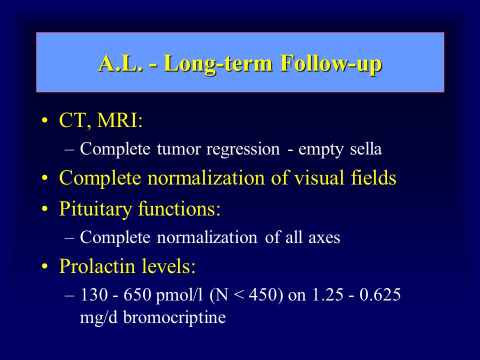 A.L. - Long-term Follow-up CT, MRI: –Complete tumor regression - empty sella Complete normalization of visual fields Pituitary functions: –Complete no