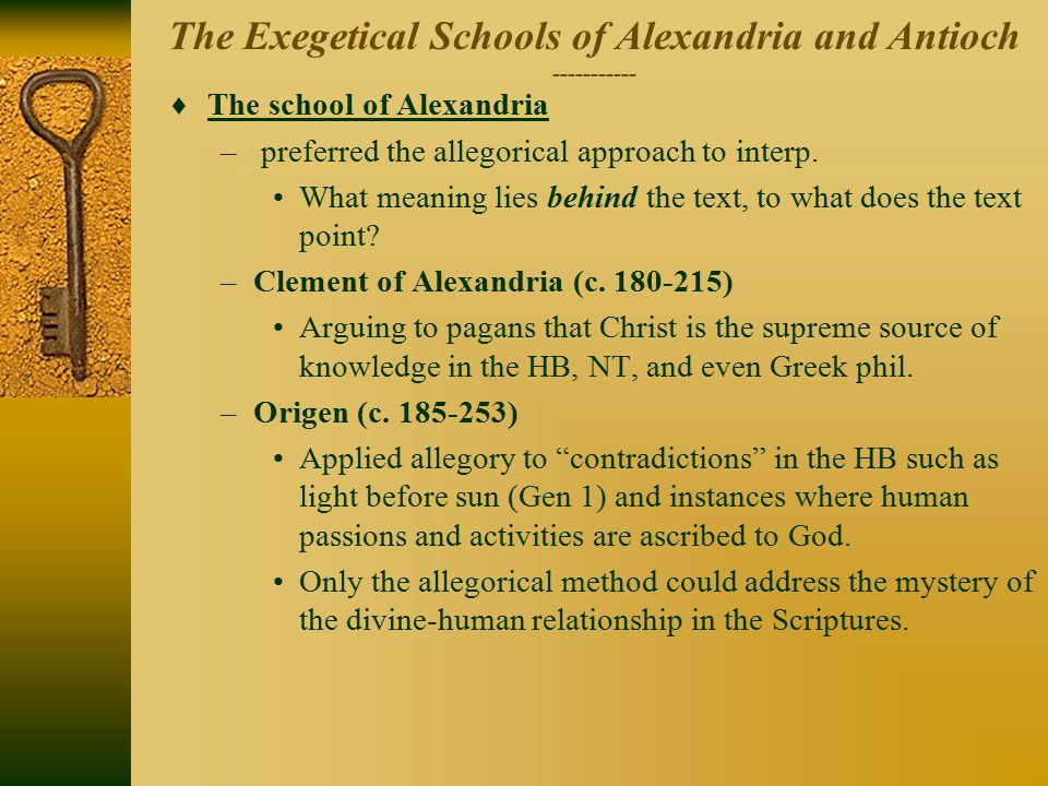 The Exegetical Schools of Alexandria and Antioch -----------  The school of Alexandria – preferred the allegorical approach to interp.