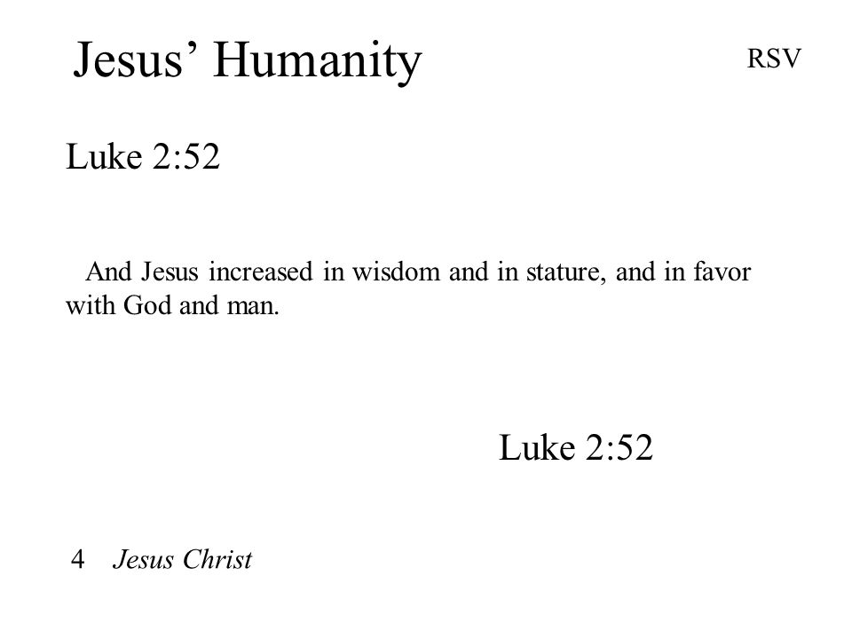 Jesus' Humanity Luke 2:52 RSV And Jesus increased in wisdom and in stature, and in favor with God and man.