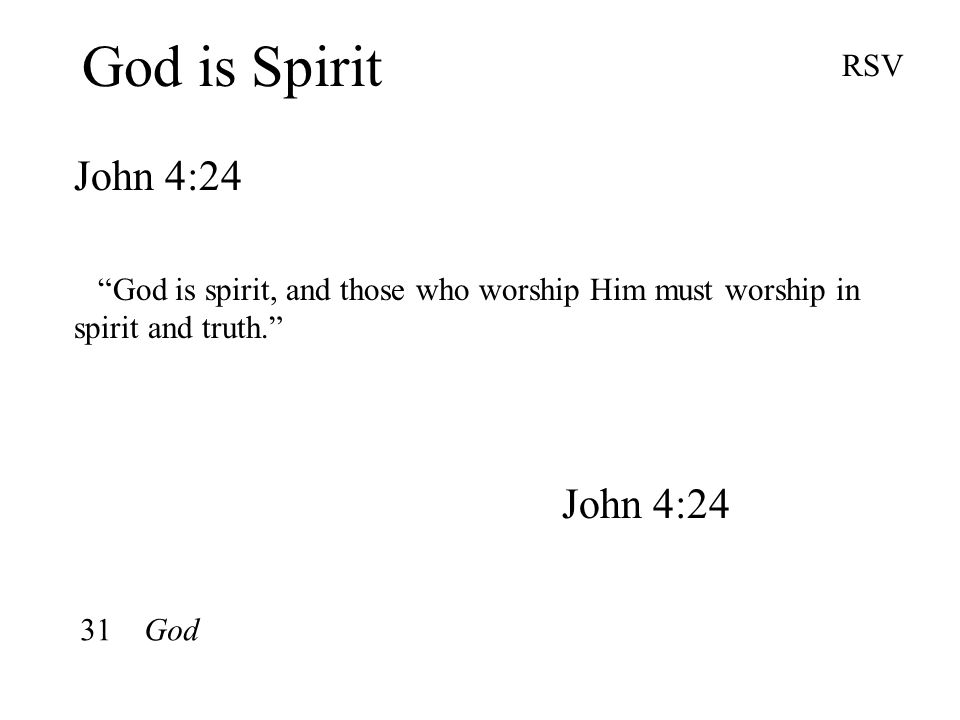 God is Spirit John 4:24 RSV God is spirit, and those who worship Him must worship in spirit and truth. John 4:24 31 God