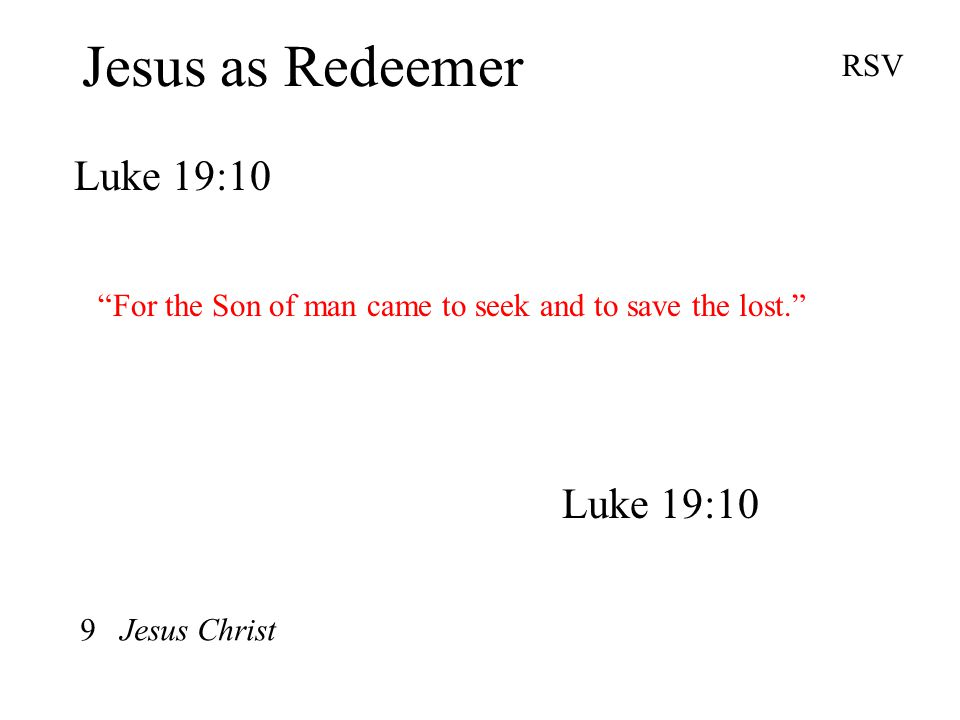 Jesus as Redeemer Luke 19:10 RSV For the Son of man came to seek and to save the lost. Luke 19:10 9 Jesus Christ