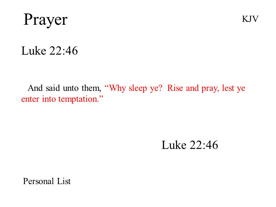 Prayer Luke 22:46 KJV And said unto them, Why sleep ye.