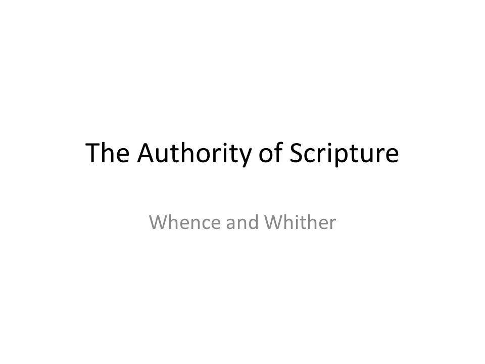 The Authority of Scripture Whence and Whither