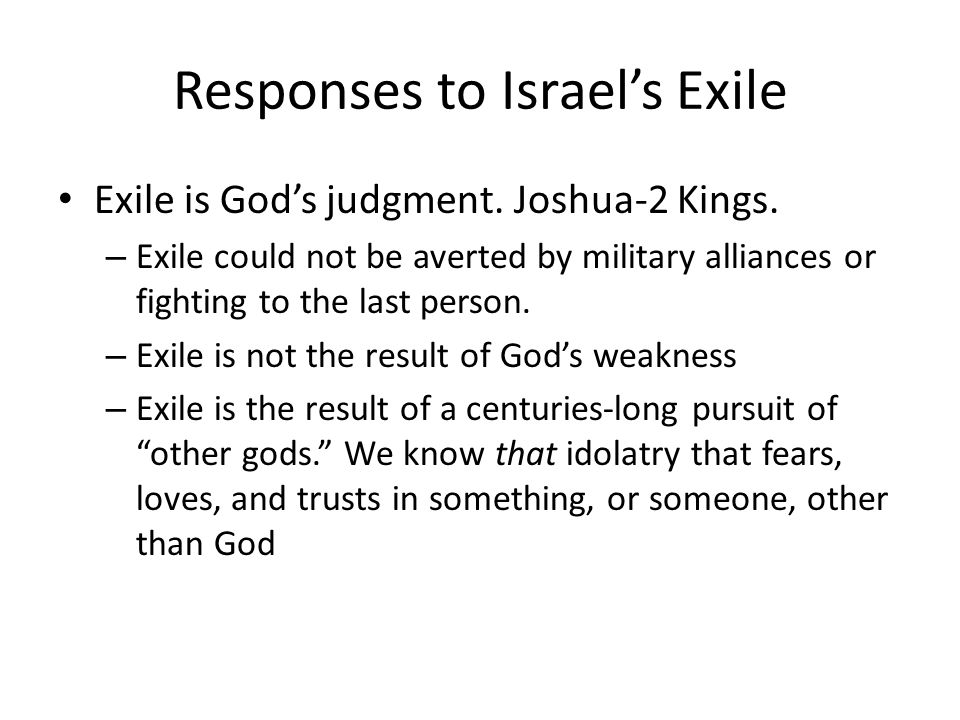 Responses to Israel's exile Isaiah 40-55 You have already received twice as much punishment as your sins deserved Forget about the former things; Yahweh is about to do something brand new Creation is not just a thing of the past, but a guarantee of God's present power and a blueprint for what he would do with barren deserts and physically disabled people in a new era A time for new obedience.