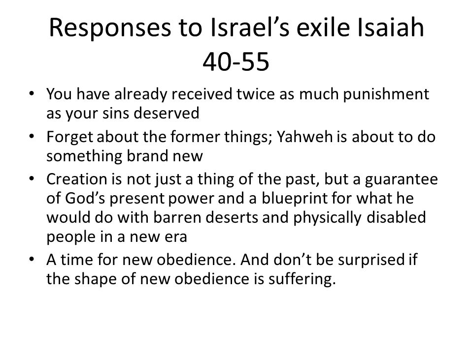 Responses to Israel's Exile A time for maintaining identity—Sabbath and circumcision—articulus stantis et cadentis ecclesiae Banking on the old promises—The everlasting promises after the flood and to Sarah and Abraham—so that they could move into the future Practicing the presence of God around tabernacle/temple and the sacrificial system